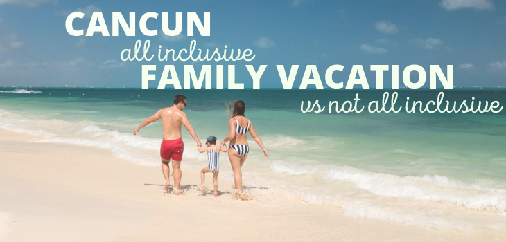 Cancun all inclusive family vacation vs not all inclusive